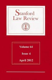 Stanford Law Review: Volume 64, Issue 4 - April 2012