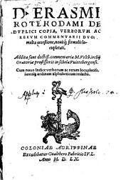 D. Erasmi Roterodami De Duplici Copia Verborum Ac Rerum Commentarii Duo: multa acceßione, novisq[ue] formulis locupletati