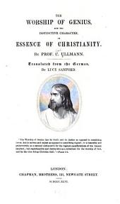 The Worship of Genius: And, The Distinctive Character Or Essence of Christianity