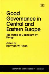 Good Governance in Central and Eastern Europe: The Puzzle of Capitalism by Design