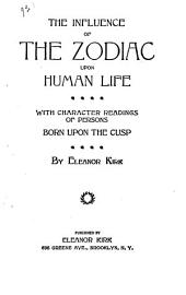 The Influence of the Zodiac Upon Human Life: With Character Readings of Persons Born Upon the Cusp