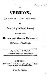 A Sermon, preached March 29th, 1815, in Saint Mary's Chapel, Brecon, before the Honourable George Hardinge, etc
