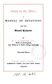 Steps to the altar; a manual of devotions for the blessed eucharist. Compiled by a parish priest [W.E. Scudamore]. By W.E. Scudamore
