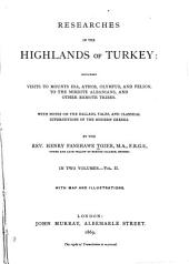 Researches in the Highlands of Turkey: Including Visits to Mounts Ida, Athos, Olympus, and Pelion, to the Mirdite Albanians, and Other Remote Tribes, Volume 2