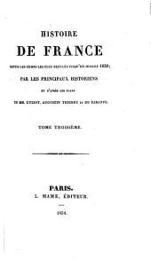 Histoire de France: depuis les temps les plus reculés jusqu'en juillet 1830 : par les principaux historiens ...
