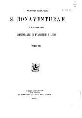 Doctoris Seraphici S. Bonaventurae... opera omnia: Commentarius in Evangelium S. Lucae, Volume 7