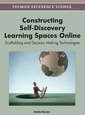 Constructing Self Discovery Learning Spaces Online  Scaffolding and Decision Making Technologies PDF