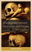 Shakespeare Between Machiavelli and Hobbes