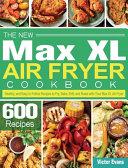 The New Max XL Air Fryer Cookbook