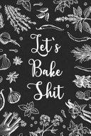 Let s Bake Shit