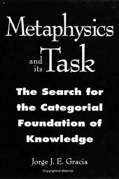 Metaphysics and Its Task: The Search for the Categorial Foundation of Knowledge