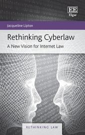 Rethinking Cyberlaw: A New Vision for Internet Law