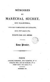 Mémoires du maréchal Suchet, duc d'albufera, sur ses campagnes en Espagne, 1: depuis 1808 jusqu'en 1814, Volume1