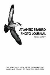 Atlantic Seabird Photo Journal: Off New York, New Jersey, Delaware and Maryland Coasts to Canyons 1967-2006