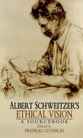 Albert Schweitzer s Ethical Vision A Sourcebook PDF