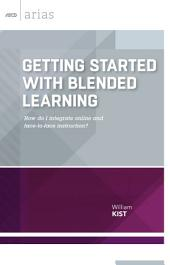 Getting Started with Blended Learning: How do I integrate online and face-to-face instruction? (ASCD Arias)