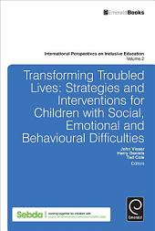 Transforming Troubled Lives: Strategies and Interventions for Children with Social, Emotional and Behavioural Difficulties