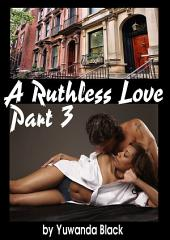 Ruthless Love: A Multiracial Romance (Part III)