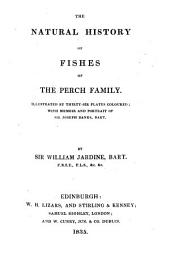 The Natural History of Fishes of the Perch Family: Illustrated by Thirty-six Plates Coloured; with Memoir and Portrait of Sir Joseph Banks, Bart