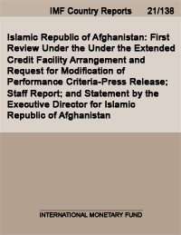Islamic Republic of Afghanistan  First Review Under the Under the Extended Credit Facility Arrangement and Request for Modification of Performance Criteria Press Release  Staff Report  and Statement by the Executive Director for Islamic Republic of Afghanistan PDF