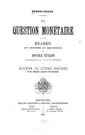 La question monétaire: examen du système et des effets du double étalon suivant les idées de M. Émile de Laveleye, et réfutation des doctrines monétaires de M. Malou, ministre des finances