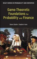 Game Theoretic Foundations for Probability and Finance PDF