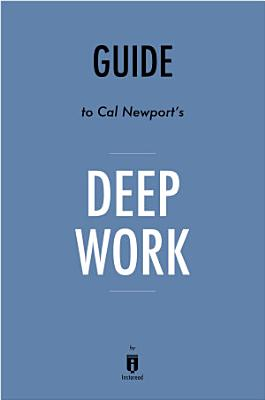 Guide to Cal Newport   s Deep Work by Instaread