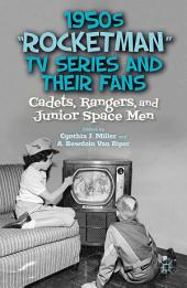 "1950s ""Rocketman"" TV Series and Their Fans: Cadets, Rangers, and Junior Space Men"