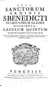Acta Sanctorum Ordinis S. Benedicti: In Saeculorum Classes Distributa. Saeculum Quintum Quod Est Ab Anno Christi CM Ad M, Volume 5