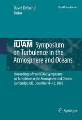IUTAM Symposium on Turbulence in the Atmosphere and Oceans: Proceedings of the IUTAM Symposium on Turbulence in the Atmosphere and Oceans, Cambridge, UK, December 8 ─ 12, 2008