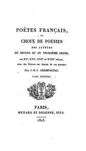 Poètes français: ou choix de poésies des auteurs du second et du troisième ordre, des XV, XVI, XVII, et XVIII siècles, avec des notices sur chacun de ces auteurs, Volume1