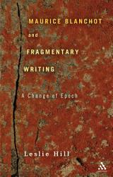 Maurice Blanchot and Fragmentary Writing PDF