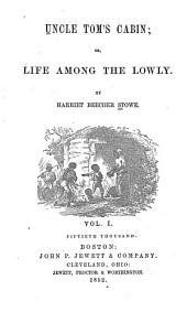 Uncle Tom's cabin, or, Life among the lowly: Volume 1