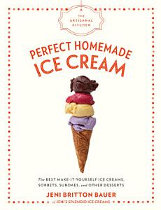 The Artisanal Kitchen  Perfect Homemade Ice Cream Book