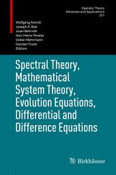 Spectral Theory, Mathematical System Theory, Evolution Equations, Differential and Difference Equations: 21st International Workshop on Operator Theory and Applications, Berlin, July 2010