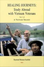 A Vietnam Trilogy, Vol. 2: Healing Journeys: Study Abroad with Vietnam Veterans