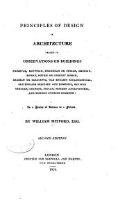 Principles of Design in Architecture: Traced in Observations on Buildings Primeval, Egyptian, Phenician Or Syrian, Grecian, Roman . . . and Modern English Domestic: in a Series of Letters to a Friend