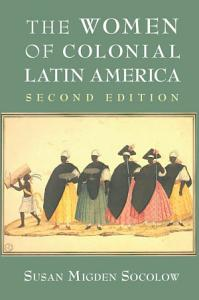 The Women of Colonial Latin America Book
