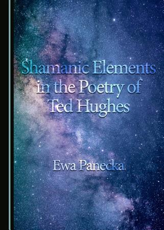 Shamanic Elements in the Poetry of Ted Hughes PDF