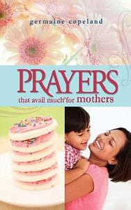 Prayers That Avail Much for Mothers Book