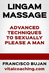 Lingam Massage - Advanced Techniques To Sexually Please A Man