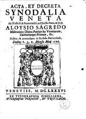 Acta, et decreta synodalia veneta ab illustriss. & reuerendiss. in Christo patre, & D.D. Aloysio Sagredo ... Habita, & promulgata in ecclesia patriarchali, diebus 6. 7. 8. mensis maij 1686