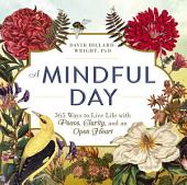 A Mindful Day: 365 Ways to Live Life with Peace, Clarity and, an Open Heart
