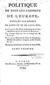 Politique de tous les cabinets de l'Europe, pendant les règnes de Louis XV et de Louis XVI...