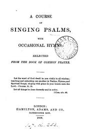 A course of singing Psalms, with occasional hymns: selected from the Book of common prayer [ed. by H.T. Ellacombe].
