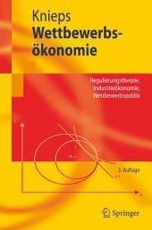 Wettbewerbsökonomie: Regulierungstheorie, Industrieökonomie, Wettbewerbspolitik, Ausgabe 2