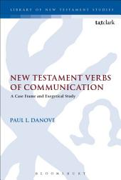 New Testament Verbs of Communication: A Case Frame and Exegetical Study
