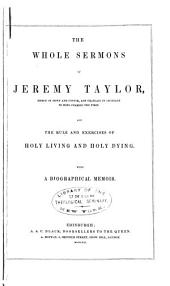 The whole sermons of Jeremy Taylor ...: and, The rule and exercises of holy living and holy dying : with a biographical memoir