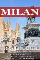 Milan Travel Guide 2019: Must-see attractions, wonderful hotels, excellent restaurants, valuable tips and so much more!