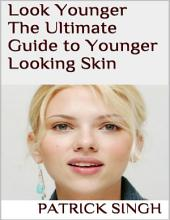 Look Younger: The Ultimate Guide to Younger Looking Skin
